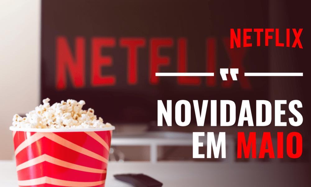 Novidades do Mês: MAIO   Netflix Brasil