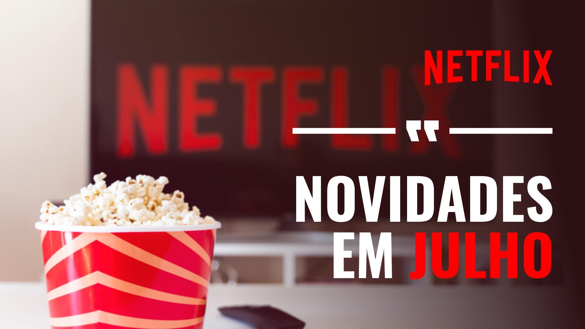 Novidades do Mês: Julho   Netflix Brasil